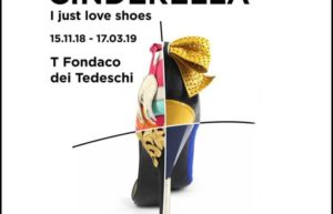 "I am not Cinderella, I just love shoes at ""T Fondaco"", Rialto -Venezia fino al 13 Marzo 2019"